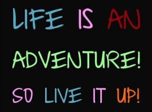 Life-is-an-adventure-So-live-it-up