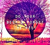 Do-Your-Best-And-Forget-The-Rest