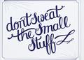 sweat-the-small-stuff
